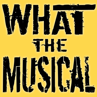 What The Musical