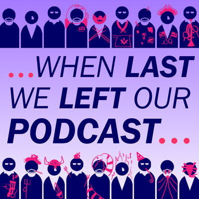 When Last We Left Our Podcast