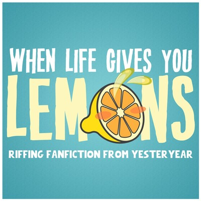 When Life Gives You Lemons: Riffing Fanfiction from Yesteryear