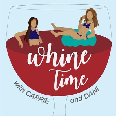 Whine Time with Carrie and Dani