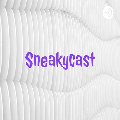 Sneakycast