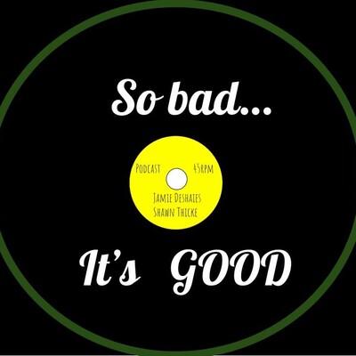 So Bad It's Good Podcast