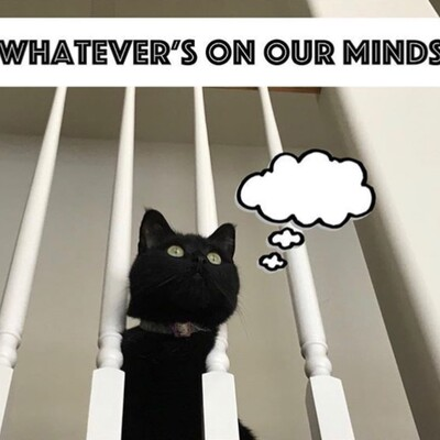 Whatever's On Our Minds