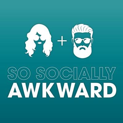So Socially Awkward