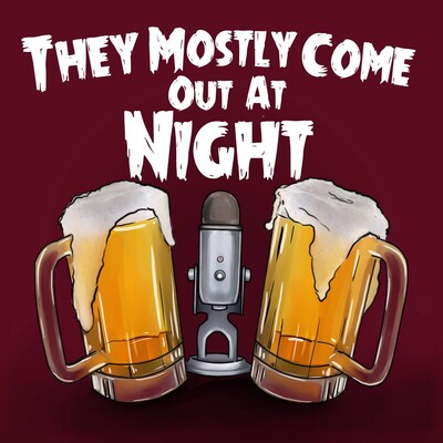 They Mostly Come Out At Night Podcast.