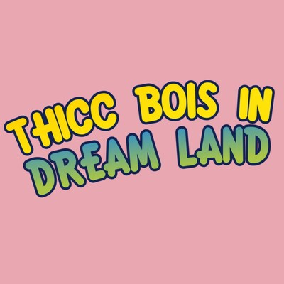 Thicc Bois in Dream Land