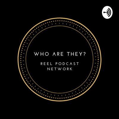 Who Are They? Reel Podcast Network
