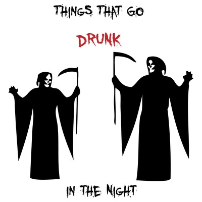 Things That Go Drunk In The Night