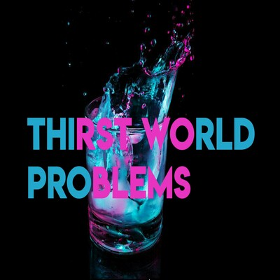 Thirst World Problems Podcast