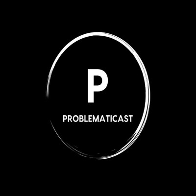 Problematicast