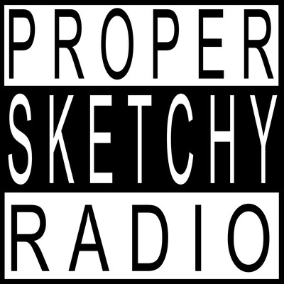 Proper Sketchy Radio