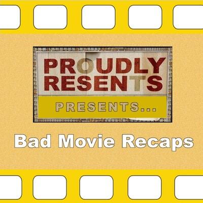 Proudly Resents: Bad Movie Recaps