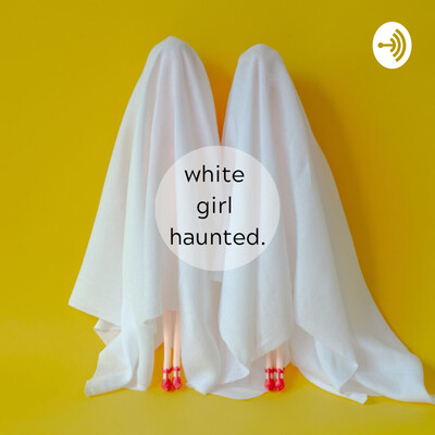 White Girl Haunted