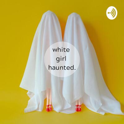 White Girl Haunted