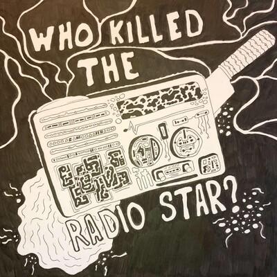 Who Killed the Radio Star?