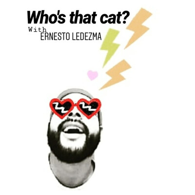 Who's that cat? with Ernesto Ledezma