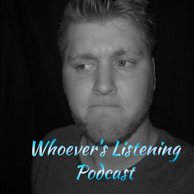 Whoever's Listening Podcast