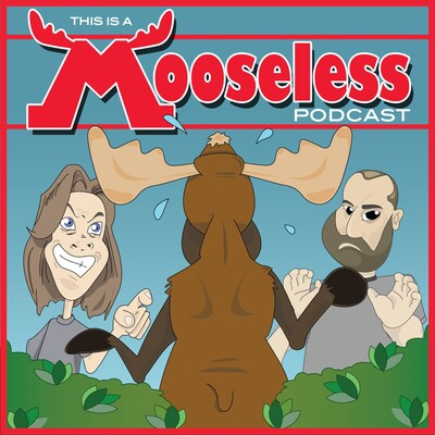 This Is A Mooseless Podcast
