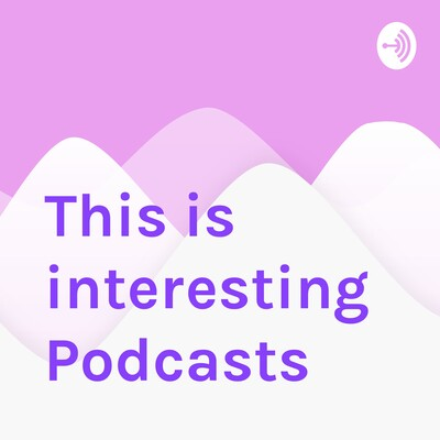 This is interesting Podcasts