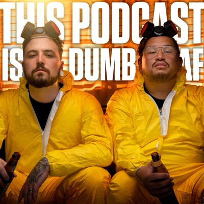 This Podcast is Dumb AF