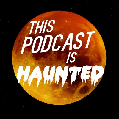 This Podcast is Haunted