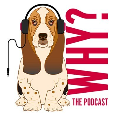 Why? The Podcast