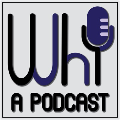 Why?: A Podcast!