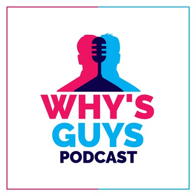 Whys Guys Podcast