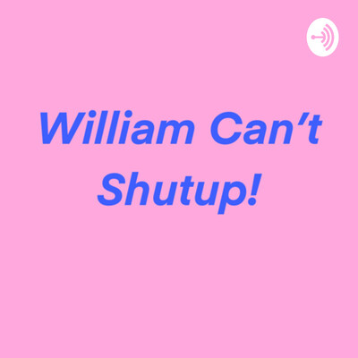William Can't Shutup!