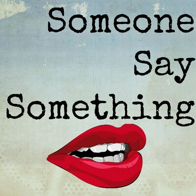 Someone Say Something