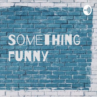 Something funny