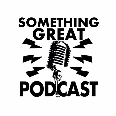 Something Great Podcast