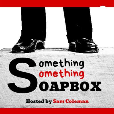 Something something soapbox