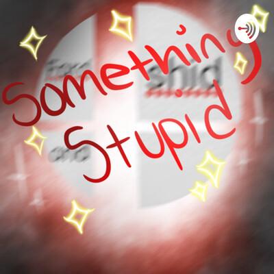 Something Stupid
