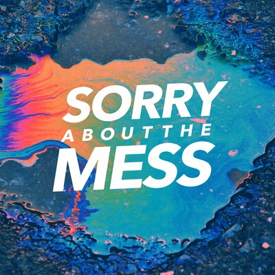 Sorry About The Mess Podcast