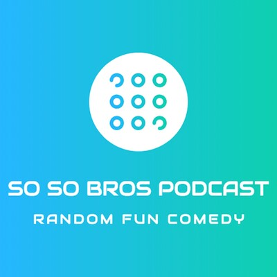 SoSoBros' Podcast
