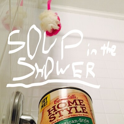 Soup in the Shower