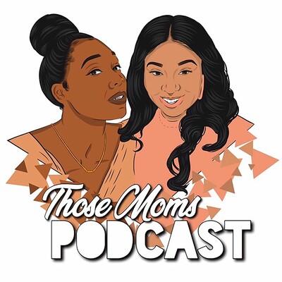 Those Moms Podcast