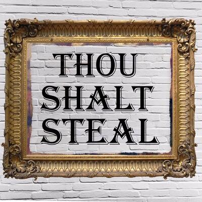 Thou Shalt Steal