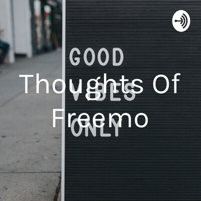 Thoughts Of Freemo