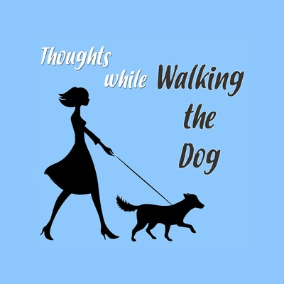 Thoughts While Walking the Dog