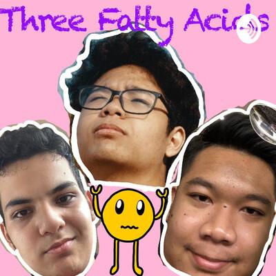 Three Fatty Acids