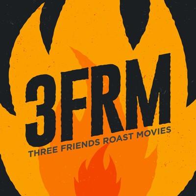 Three Friends Roast Movies