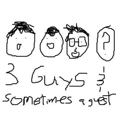 Three Guys and Sometimes a Guest