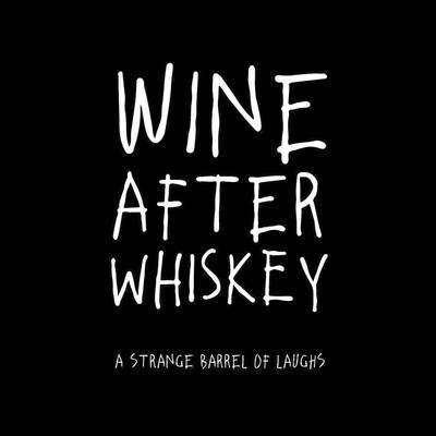 Wine After Whiskey, A Strange Barrel Of Laughs
