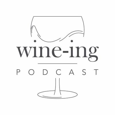 Wine-ing Podcast