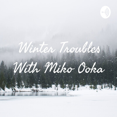 Winter Troubles With Miko Ooka