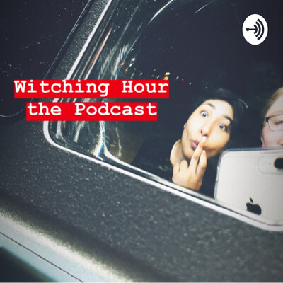Witching Hour the Podcast