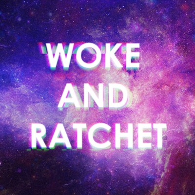 Woke and Ratchet