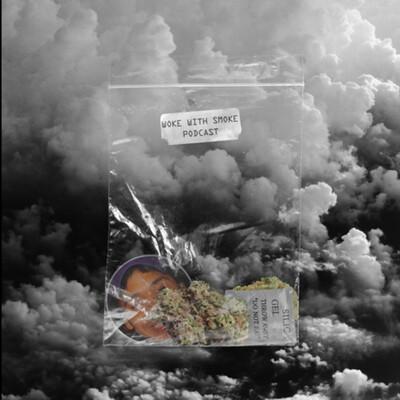 Woke with Smoke Podcast